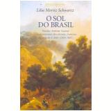 O Sol do Brasil - Lilia Moritz Schwarcz