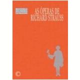 As Óperas de Richard Strauss - Lauro Machado Coelho