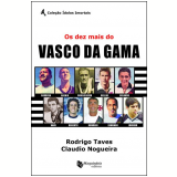 Os Dez Mais do Vasco da Gama - Claudio Nogueira, Rodrigo Taves