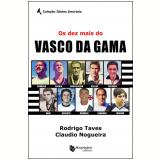 Os Dez Mais do Vasco da Gama - Claudio Nogueira, Rodrigo Taves