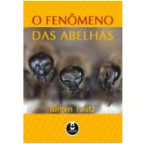O Fenômeno das Abelhas - Jürgen Tautz