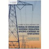 Manual de Contabilidade Societária e Regulatória Aplicável a Entidades do Setor Elétrico - Joubert da Silva Jerônimo Leite