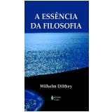 A Ess�ncia Da Filosofia - Wilhelm Dilthey