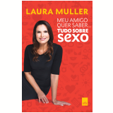 Meu Amigo Quer Saber... Tudo Sobre Sexo - Laura Müller