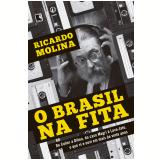 O Brasil Na Fita - Ricardo Molina