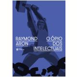 O Ópio Dos Intelectuais - Raymond Aron
