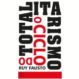 O Ciclo do Totalitarismo - Ruy Fausto