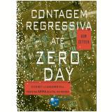 Contagem Regressiva Até Zero Day - Kim Zetter