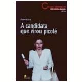 A Candidata Que Virou Picolé - Palmério Dória