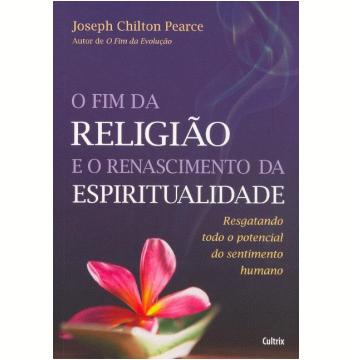 O Fim da Religião e o Renascimento da Espiritualidade