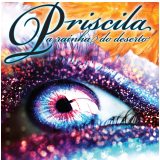 Priscila - Rainha Do Deserto (CD) -
