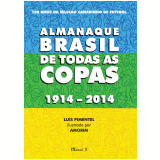 Almanaque Brasil de todas as copas 1914-2014 : 100 anos da sele��o canarinho de futebol (Ebook) - Amorim