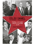 Celso Daniel: Pol�tica, Corrup��o E Morte No Cora��o Do PT