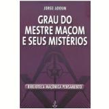 Grau do Mestre Maçom e Seus Mistérios - Jorge Adoum