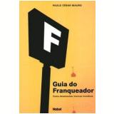 Guia do Franqueador  - Paulo César Mauro