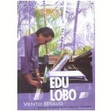 Edu Lobo - Vento Bravo (DVD) - Edu Lobo
