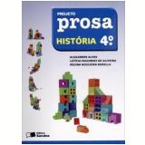 Projeto Prosa História 4º Ano - Ensino Fundamental I - Alexandre Alves, Regina Nogueira Borella, LetÍcia Fagundes de Oliveira