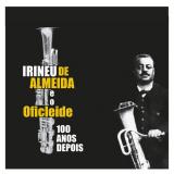 Irineude Almeida E O Oficleide – 100 Anos Depois (CD) - Irineude Almeida E O Oficleide