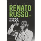 Renato Russo - O Filho Da Revolução - Carlos Marcelo