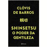 Shinsetsu - O Poder da Gentileza - Clóvis De Barros