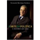 A Arte da Política - Fernando Henrique Cardoso