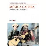 Musica Caipira: Da Roça ao Rodeio - Rosa Nepomuceno
