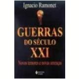 Guerras do Século Xxi Novos Temores e Novas Ameaças - Ignacio Ramonet