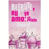 Beirute, Eu te Amo - Zena el Khalil