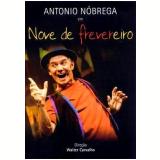 Antônio Nóbrega - Nove de Frevereiro (DVD) - Antônio Nóbrega