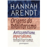 Origens do Totalitarismo - Hannah Arendt