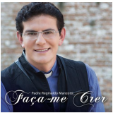 Padre Reginaldo Manzotti - Faça-me Crer (CD) - Padre Reginaldo Manzotti