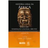 Historia Geral Da Africa, Vol.7 Africa Sob Dominaçao Colonial, 1880-1935 -