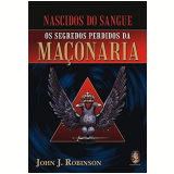 Nascidos Do Sangue - Os Segredos Perdidos Da Maçonaria - John J. Robinson