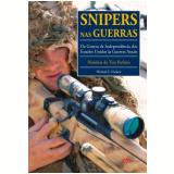 Snipers Nas Guerras - Michael E. Haskew
