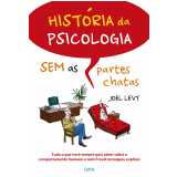 História da Psicologia Sem as Partes Chatas - Joel Levy