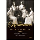 Os Romanov - O Fim da Dinastia - Robert K. Massie