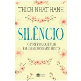 Silêncio - O Poder da Quietude Em Um Mundo Barulhento - Thich Nhat Hanh