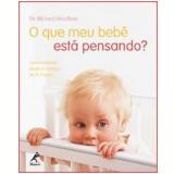 O Que o Meu Bebê Está Pensando? - Richard Woolfson