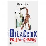 Delacroix Escapa das Chamas - Edson Aran