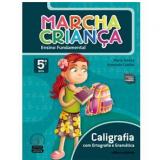 Marcha Criança Caligrafia Com Ortografia E Gramática - 5º Ano - Ensino Fundamental I - Armando Coelho de Carvalho Neto, Maria Teresa Marisco