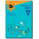 Projeto Presente - Arte - Ensino Fundamental Ii - 2º Ano - Luciana Mourão