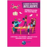 O Gerente de Projetos Inteligente - Leandro Vignochi, Cintia Schoeninger, André Vicente Voltolini ...