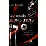 A Evolução Das Coisas Úteis - Henry Petroski