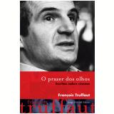 O Prazer dos Olhos - François Truffaut
