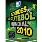 Recordes do Futebol Mundial 2010 - Ciranda Cultural