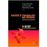 Saúde e Trabalho no Brasil - Wanderley Codo (Org.), Jorge Machado (Org.), Lúcia Soratto