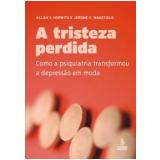 A Tristeza Perdida - Allan V. Horwitz, Jerome C. Wakefield