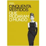 Cinquenta Vestidos que Mudaram o Mundo - Cecília Martins
