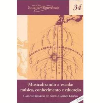 Musicalizando a Escola - Musica, Conhecimento e Educação (Vol. 34)