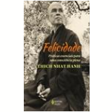Felicidade - Thich Nhat Hanh